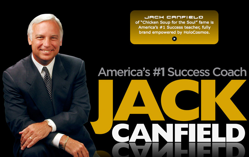 "Jack Canfield of ""Chicken Soup for the Soul"" fame is America's #1 Success teacher, fully brand empowered by HoloCosmos."